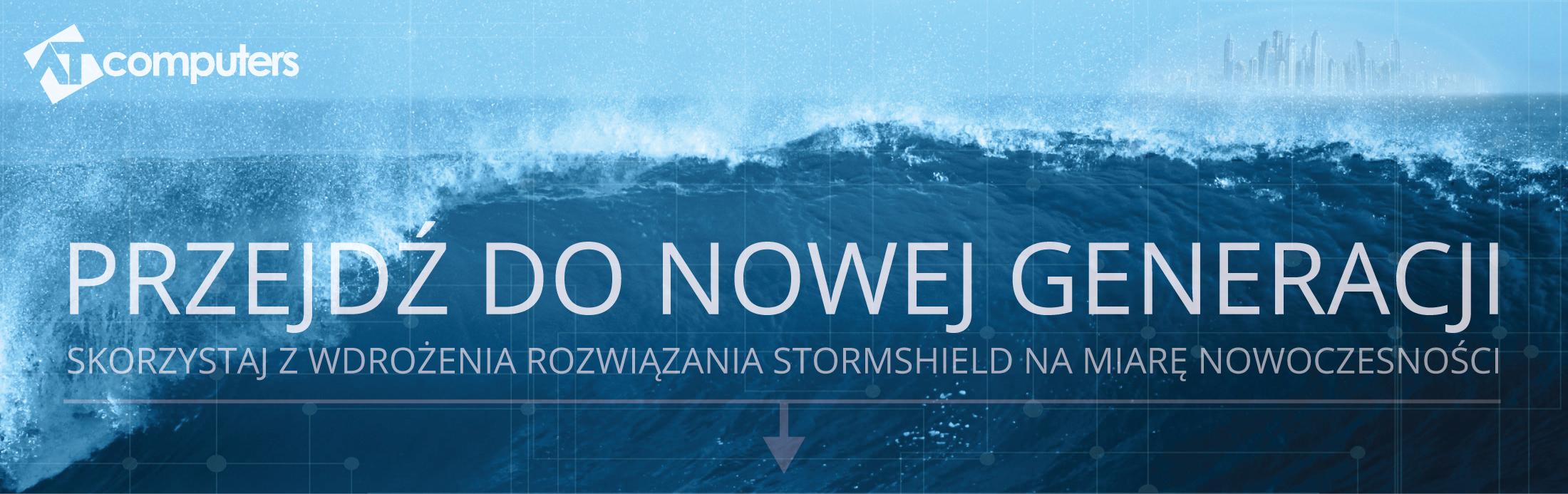 Wdrożenie Stormshield w ciągu jednego dnia Stormshield AT Computers przejdź do nowej generacji skorzystaj z wdrożenia rozwiązania Stormshield na miarę nowoczesności